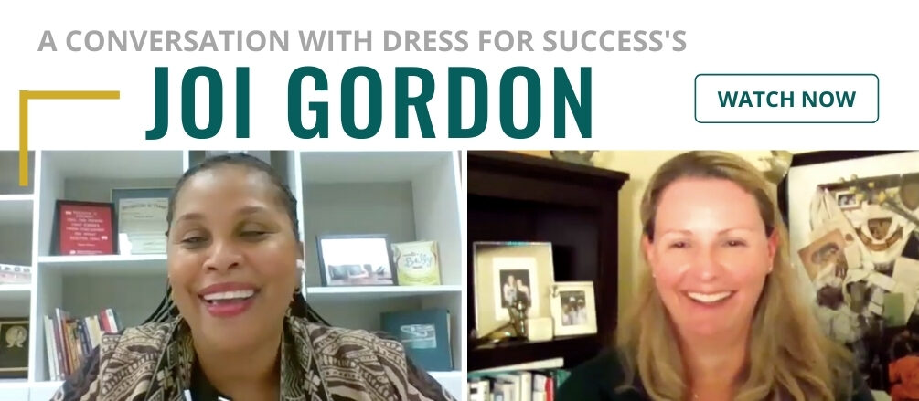A conversation with Dress for Success's Joi Gordon. Click to watch video.