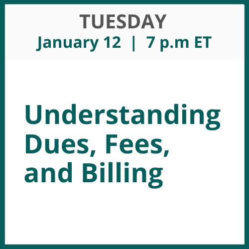 Understanding Dues, Fees, and Billing; Tuesday, January 12; 7 p.m. ET