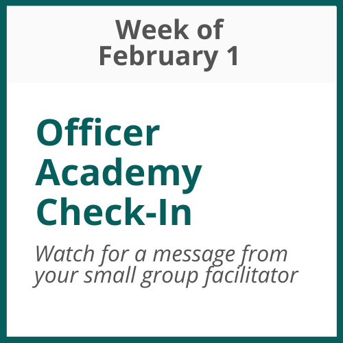 Officer Academy Monthly Check-In;Week of February 1 - watch for an email from your small group facilitator