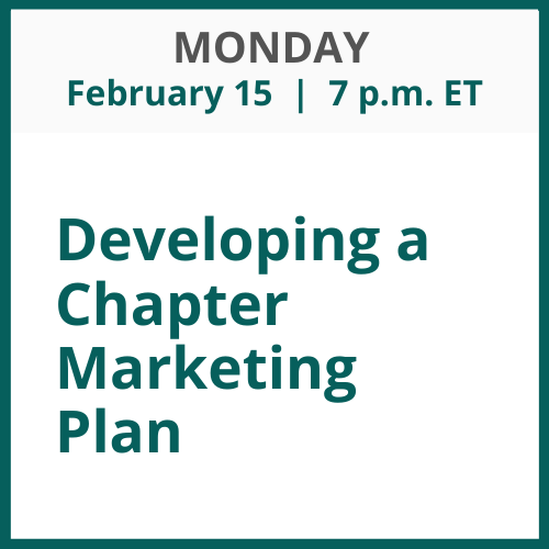 Developing a Chapter Marketing Plan;Monday, February 15; 7 p.m. ET