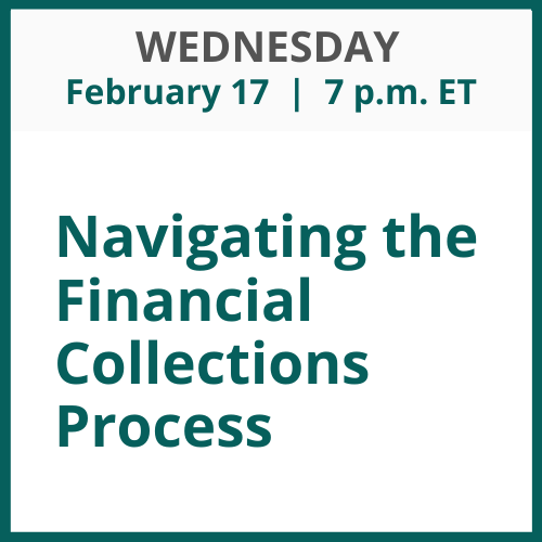 Navigating the Financial Collections Process; Wednesday, February 17; 7 p.m. ET