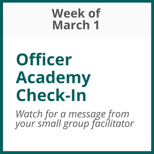 Officer Academy Check-in; Week of March 1 - watch for an email from your small group facilitator