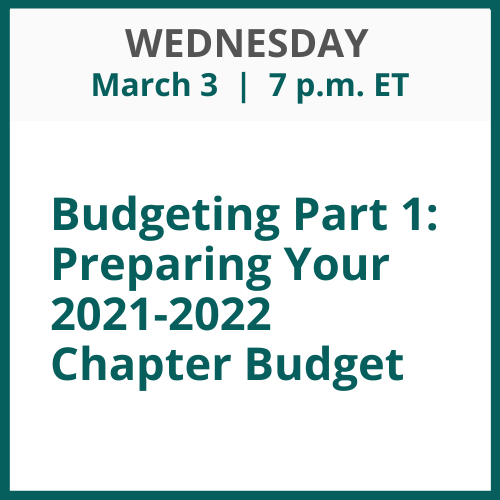 Budgeting Part 1: Preparing Your 2021-2022 Chapter Budget; Wednesday, March 3; 7 p.m. ET