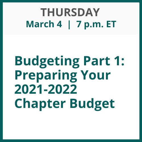 Budgeting Part 1: Preparing Your 2021-2022 Chapter Budget; Thursday, March 4; 7 p.m. ET