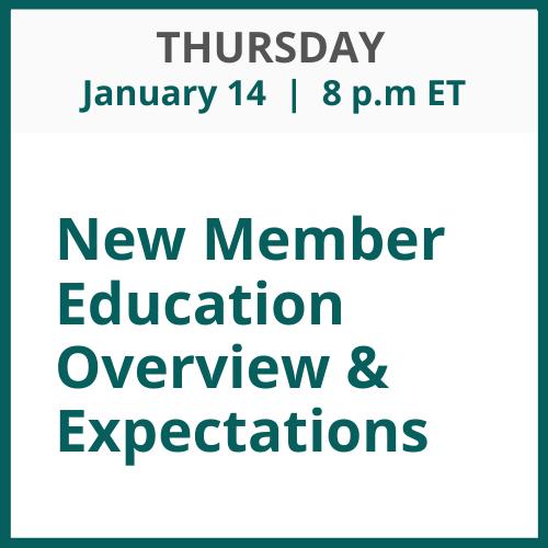 New Member Education Overview & Expectations; Thursday, January 14; 8 p.m. ET