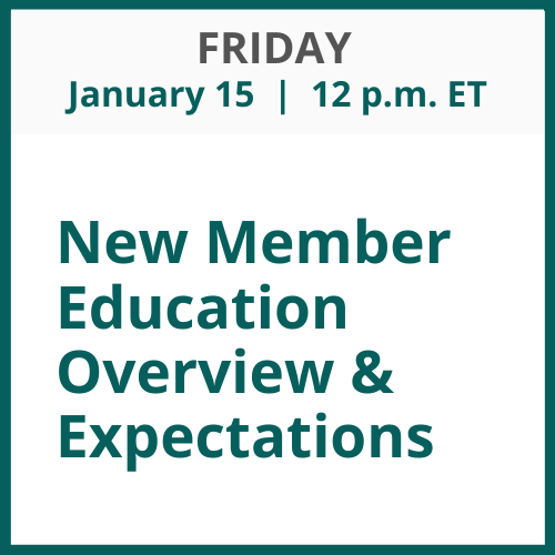 New Member Education Overview & Expectations; Friday, January 15; 12 p.m. ET
