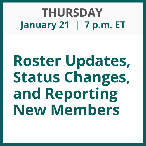 Roster Updates, Status Changes, and Reporting New Members; Thursday, January 21; 7 p.m. ET
