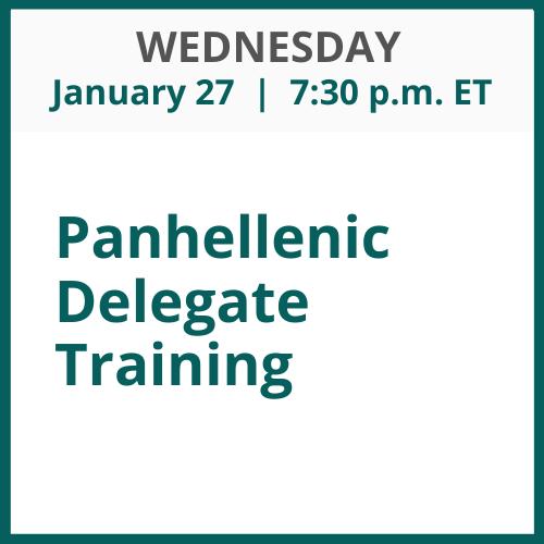 Panhellenic Delegate Training; Wednesday, January 27; 7:30 p.m. ET