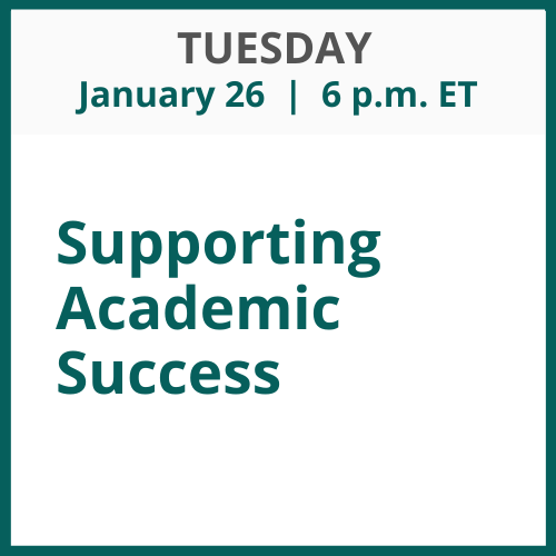 Supporting Academic Success; January 26; 6 p.m. ET
