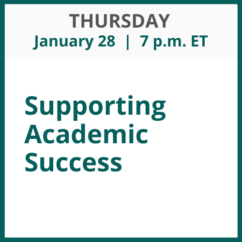Supporting Academic Success; January 28; 7 p.m. ET