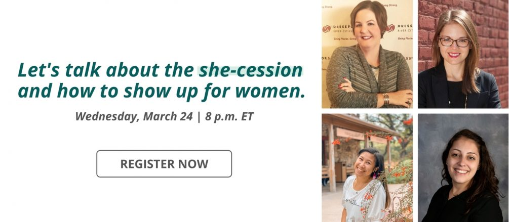 Let's talk about the she-cesion and how to show up for women. Register Now. March 24, 8 p.m. ET